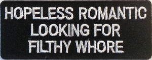 Hopeless Romantic Looking For Filthy Whore Embroidered Patch